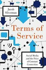 Terms of Service : Social Media, Surveillance, and the Price of Constant...