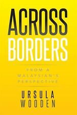 Across Borders : From a Malaysian's Perspective by Ursula Wooden (2014,...
