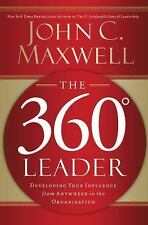 The 360 Degree Leader : Developing Your Influence from Anywhere the Orga New