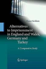 Alternatives to Imprisonment in England and Wales, Germany and Turkey : A...