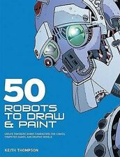 50 Robots to Draw and Paint: Create Fantastic Robot Characters for Comic, Comput