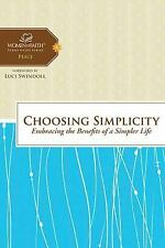 Choosing Simplicity: Embracing the Benefits of a Simpler Life (Women of Faith S