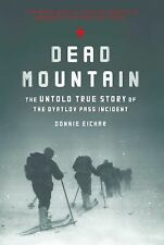 Dead Mountain : The Untold True Story of the Dyatlov Pass Incident by Donnie...