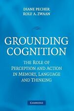 Grounding Cognition : The Role of Perception and Action in Memory, Language,...