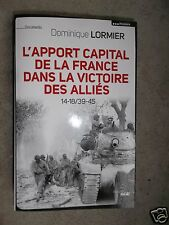 L'apport capital de la France dans la victoire alliée 1939-1945  D.Lormier