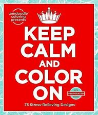 Zendoodle Coloring Presents Keep Calm and Color On : 75 Stress-Relieving...