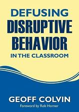 Defusing Disruptive Behavior in the Classroom by Geoff Colvin (2010, Paperback)