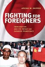 Fighting for Foreigners: Immigration and Its Impact on Japanese Democracy by Sh