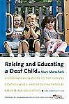 Raising and Educating a Deaf Child: A Comprehensive Guide to the Choices, Contro