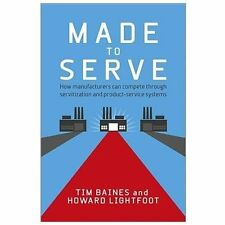 Made to Serve : How Manufacturers Can Compete Through Servitization and...