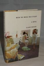 When the World Was Steady SIGNED by Claire Messud 1st/1st 1994 Hardcover