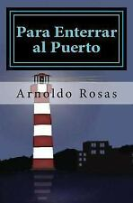 Para Enterrar Al Puerto by Arnoldo Rosas (2012, Paperback)