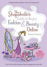 The Shopaholics Guide to Buying Fashion and Beauty Online by Patricia...