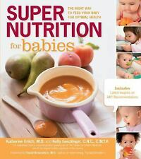 Super Nutrition for Babies : The Right Way to Feed Your Baby for Optimal...