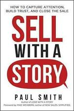 Sell with a Story: How to Capture Attention, Build Trust, and Clo by Smith, Paul