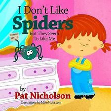 I Don't Like Spiders but They Seem to Like Me by Pat Nicholson (2012, Paperback)
