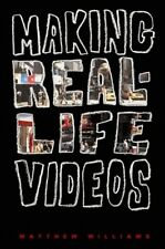 MAKING REAL-LIFE VIDEOS Matthew Williams PB