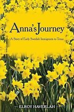 Anna's Journey : A Tale of Early Swedish Immigrants to Texas by Elroy...