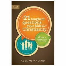 The 21 Toughest Questions Your Kids Will Ask about Christianity : & How to...