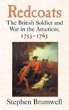 Redcoats : The British Soldier and War in the Americas, 1755-1763 by Stephen...