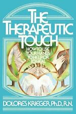 Therapeutic Touch : How to Use Your Hands to Help or to Heal by Dolores K. Kr...