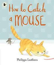 How to Catch a Mouse by Philippa Leathers (Paperback, 2016)