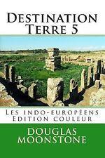 Destination Terre 5 : Les Indo-Européens - Edition Couleur by Douglas...