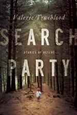 Search Party: Stories of Rescue by Trueblood, Valerie