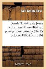 Sainte Therese de Jesus et la Mere Marie-Terese : Panegyrique Prononce le 15...