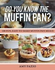 Do You Know the Muffin Pan?: 100 Fun, Easy-to-Make Muffin Pan Meals, Fazio, Amy,