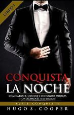Serie Conquista: Conquista la Noche (Spanish Edition) : Cómo Atraer, Seducir...