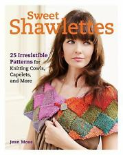 Sweet Shawlettes: 25 Irresistible Patterns for Knitting Cowls, Capelets, and Mor