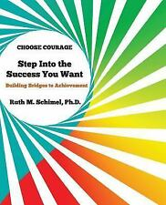 Choose Courage Handbook #2: Step into the Success You Want: Building Bridges...