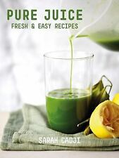 Pure Juice: Fresh & Easy Recipes by Cadji, Sarah