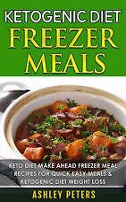 Ketogenic Freezer Meals Cookbook: Keto Diet Make Ahead Freezer Meal Recipes
