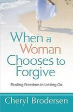 When a Woman Chooses to Forgive: Finding Freedom in Letting Go by Brodersen, Ch