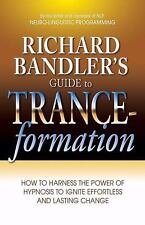 Richard Bandler's Guide to Trance-formation: How to Harness the Power of Hypnosi