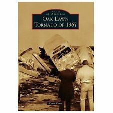 Images of America Ser.: Oak Lawn Tornado Of 1967 by Kevin Korst (2014,...