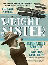 The Wright Sister : Katherine Wright and Her Famous Brothers by Richard...
