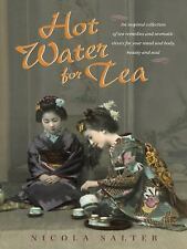 Hot Water for Tea : An Inspired Collection of Tea Remedies and Aromatic...