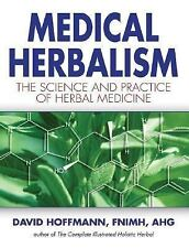 Medical Herbalism : The Science and Practice of Herbal Medicine by David...
