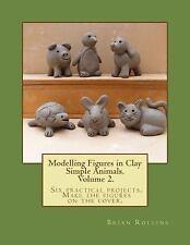 Modelling Figures in Clay: Modelling Figures in Clay Volume 2 : Simple...