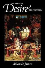 The Politics of Desire : Propertius IV by Micaela Wakil Janan (2000, Paperback)