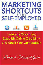 Marketing Shortcuts for the Self–Employed, Patrick Schwerdtfeger
