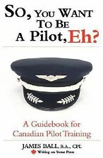 So, You Want to Be a Pilot, Eh? : A Guidebook for Canadian Pilot Training by...