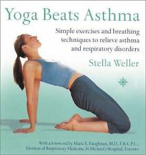 Yoga Beats Asthma : Simple Exercises and Breathing Techniques to Relieve...