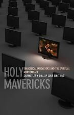 NEW - Holy Mavericks: Evangelical Innovators and the Spiritual Marketplace