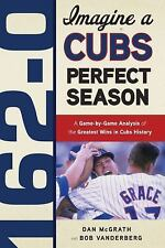 162-0: Imagine a Cubs Perfect Season: A Game-by-Game Anaylsis of the Greatest Wi