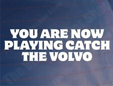 YOU ARE NOW PLAYING CATCH THE VOLVO Funny Car/Truck/Window/Bumper Sticker/Decal