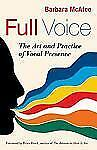 Full Voice : The Art and Practice of Vocal Presence by Barbara McAfee (2011,...
